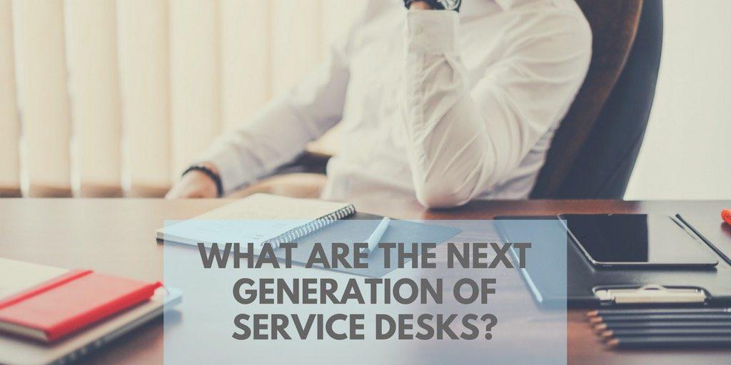 Next Generation Service Desks